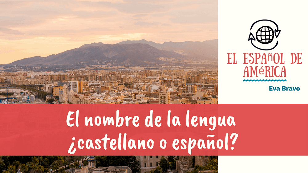 15-El nombre de la lengua ¿castellano o español? (parte 2)