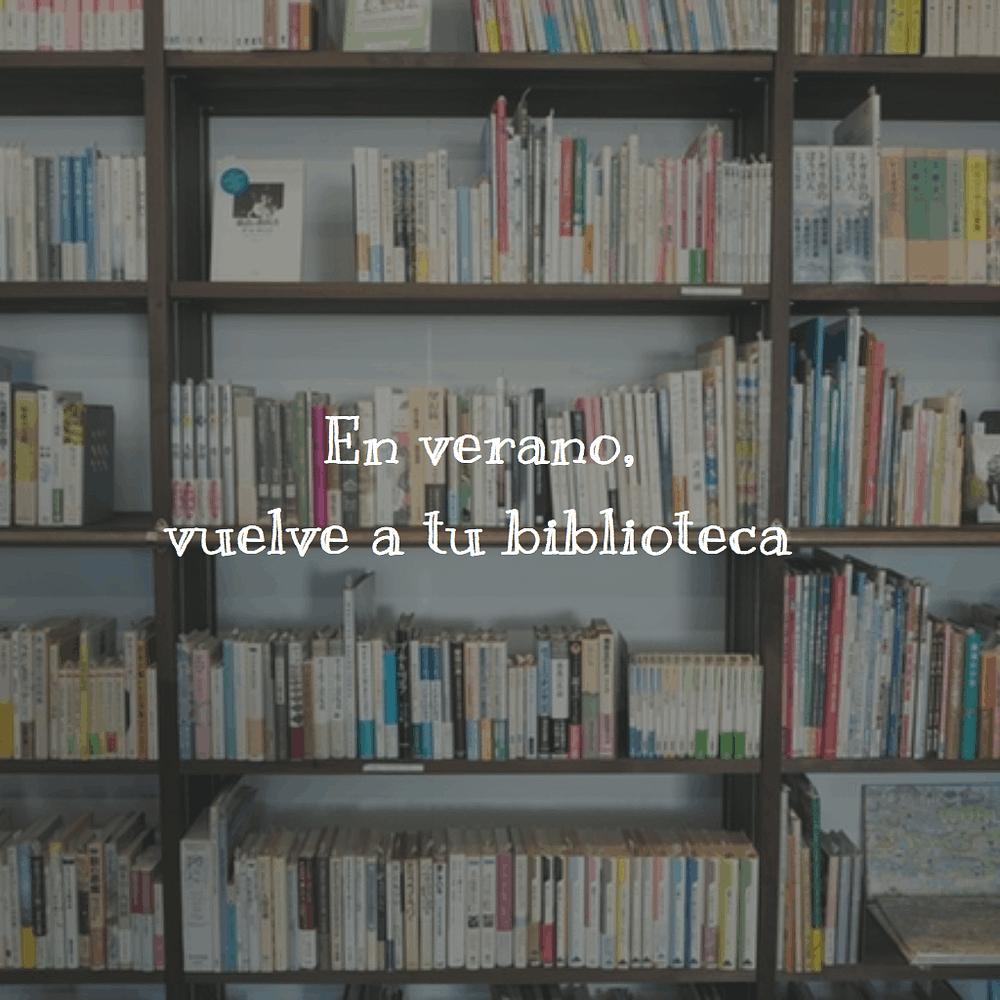 En verano, vuelve a tu biblioteca